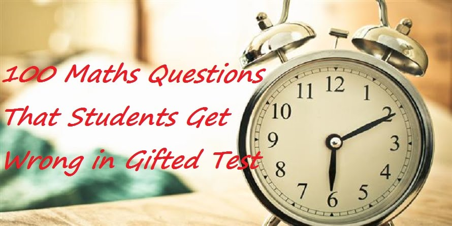 100 Maths Questions That Students Get Wrong in Gifted Test